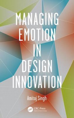 Managing Emotion in Design Innovation  by  Amitoj Singh