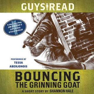 Guys Read: Bouncing the Grinning Goat: A Short Story from Guys Read: Other Worlds Shannon Hale