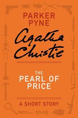 The Pearl of Price: A Short Story  by  Agatha Christie