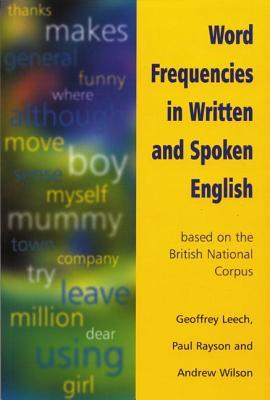 Word Frequencies in Written and Spoken English: Based on the British National Corpus Geoffrey N. Leech