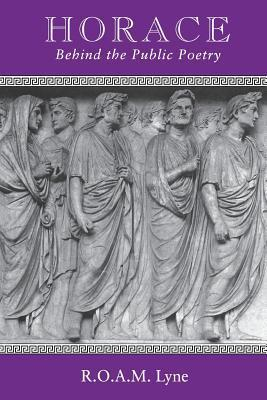 Horace: Behind the Public Poetry  by  R O Lyne