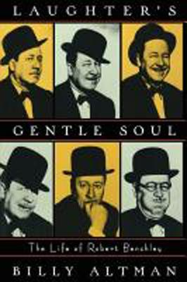 Laughters Gentle Soul: The Life of Robert Benchley  by  Billy Altman