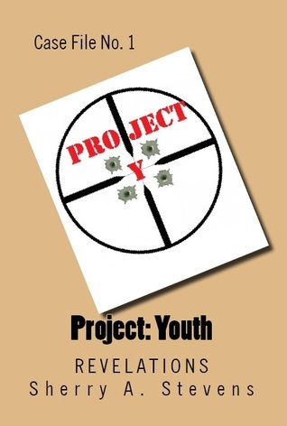 Project: Youth Revelations (Project: Youth #1) Sherry A. Stevens