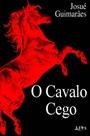 O Cavalo Cego  by  Josué Guimarães
