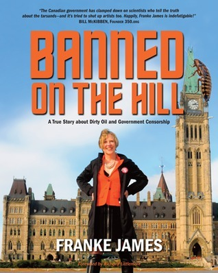 Banned on the Hill:  A True Story about Dirty Oil and Government Censorship Franke James