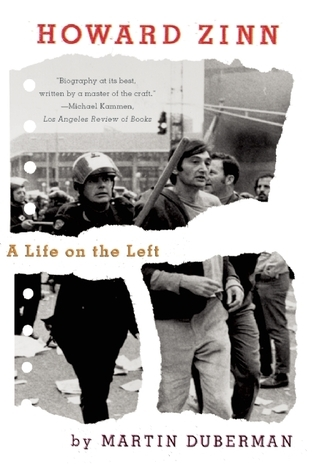 Howard Zinn: A Life on the Left  by  Martin Duberman