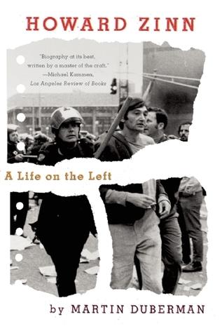 Howard Zinn: A Life on the Left Martin Duberman