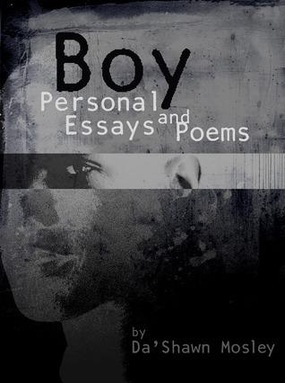 Boy: Personal Essays and Poems DaShawn Mosley