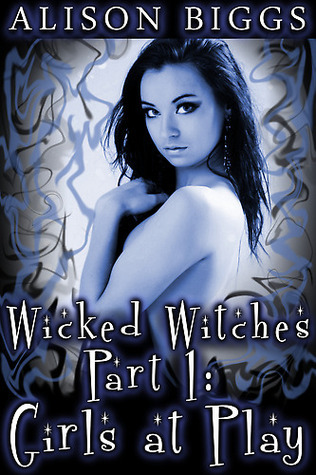 Wicked Witches Part 1: Girls at Play  by  Alison Biggs