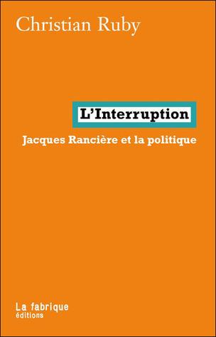 Linterruption: Jacques Rancière et la politique Christian Ruby