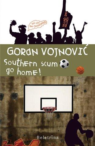 Southern scum go home!  by  Goran Vojnović