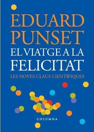 El viatge a la felicitat: Les noves claus científiques Eduard Punset