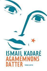 Agamemnons datter Ismail Kadare