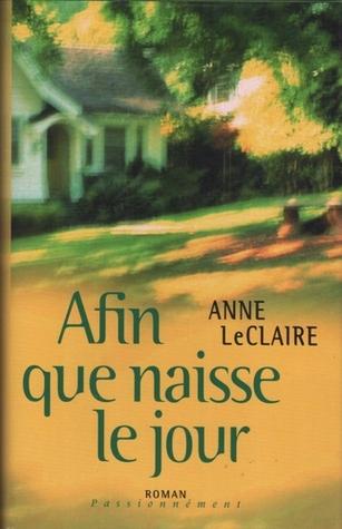 Afin Que Naisse le Jour  by  Anne D. LeClaire