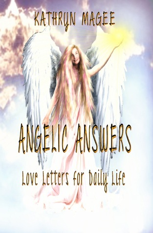 Angelic Answers: Love Letters for Daily Life  by  Kathryn Magee