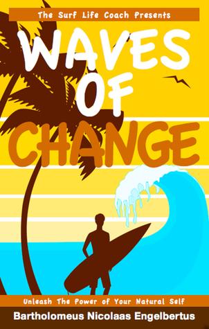 Waves of Change  by  Bartholomeus Nicolaas Engelbertus Surf Life Coach