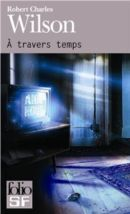 A travers temps  by  Robert Charles Wilson