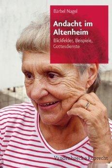 Andacht Im Altenheim: Blickfelder, Beispiele, Gottesdienste  by  Bärbel Nagel