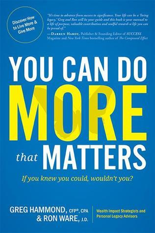 You Can Do MORE that Matters: If you knew you could, wouldnt you?  by  Greg Hammond