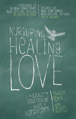 Nurturing Healing Love: A Mothers Journey of Hope & Forgiveness  by  Scarlett Lewis