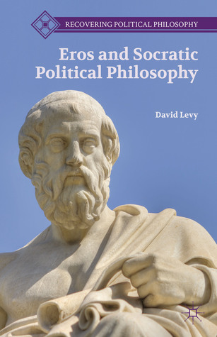 Eros and Socratic Political Philosophy David Levy