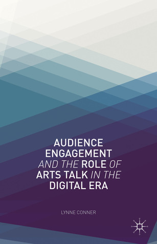 Audience Engagement and the Role of Arts Talk in the Digital Era Lynne Conner