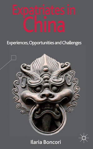 Expatriates in China: Experiences, Opportunities and Challenges Ilaria Boncori