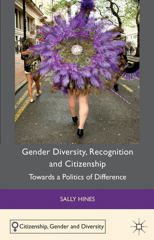 Gender Diversity, Recognition and Citizenship: Towards a Politics of Difference Sally Hines