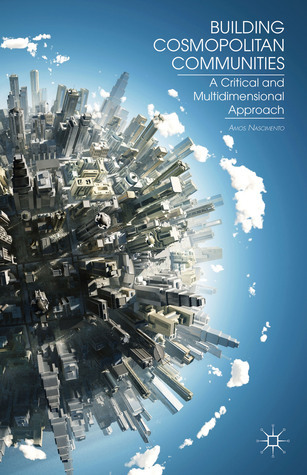 Building Cosmopolitan Communities: A Critical and Multidimensional Approach Amos Nascimento
