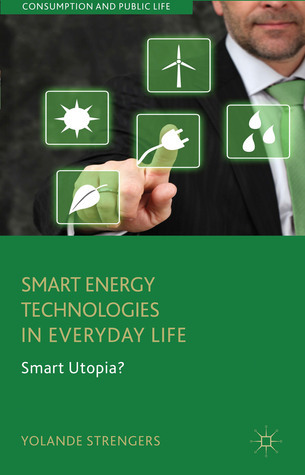 Smart Energy Technologies in Everyday Life: Smart Utopia? Yolande Strengers
