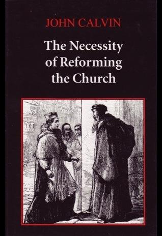 The Necessity of Reforming the Church John Calvin