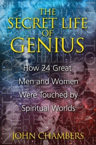 Secret Life of Genius: How 24 Great Men and Women Were Touched  by  Spiritual Worlds by John Chambers