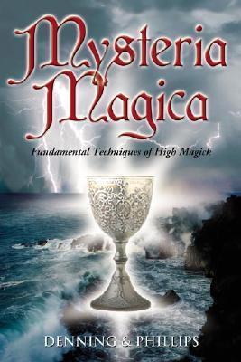 Mysteria Magica: Fundamental Techniques of High Magick  by  Melita Denning