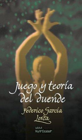 Juego y teoría del duende  by  Federico García Lorca