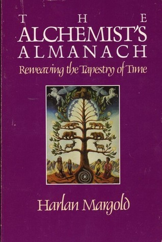 The Alchemists Almanach: Reweaving the Tapestry of Time  by  Harlan Margold