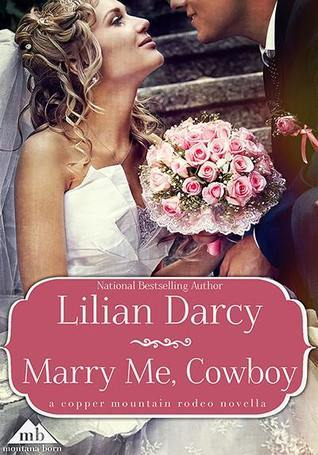 Marry Me, Cowboy (Copper Mountain Rodeo, #2) Lilian Darcy