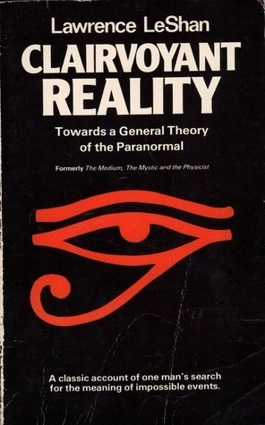 Clairvoyant Reality Towards a General Theory of the Paranormal Lawrence LeShan
