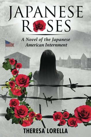 Japanese Roses: A Novel of the Japanese American Internment  by  Theresa Lorella