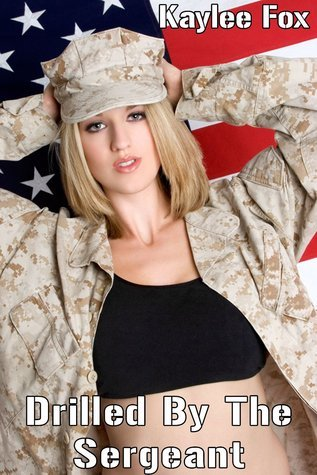 Drilled By The Sergeant  by  Kaylee Fox