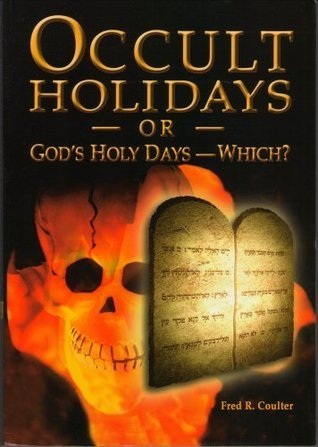 Occult Holidays or Gods Holy Days - Which?  by  Fred R. Coulter
