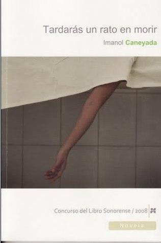 Tardarás un rato en morir  by  Imanol Caneyada