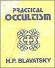 Practical Occultism Helena Petrovna Blavatsky