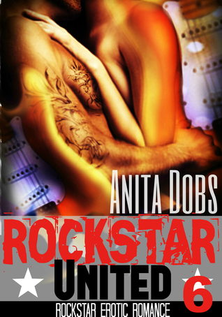 Rockstar United (Rockstar Erotic Romance, #6)  by  Anita Dobs