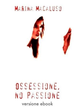 Ossessione, no passione Marina Macaluso