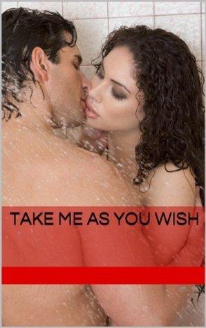 Take Me As You Wish (Take Me, #3) Brandy Kayne