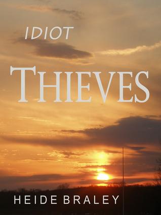 Idiot Thieves Heide Braley
