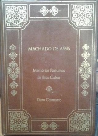 Memórias pótumas de brás cubas Dom casmuro  by  Machado de Assis