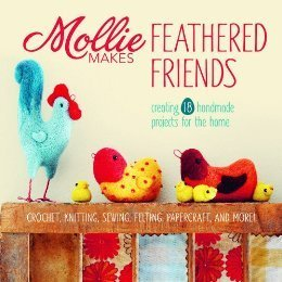 Mollie Makes Feathered Friends: Creating 18 Handmade Projects for the Home Mollie Makes
