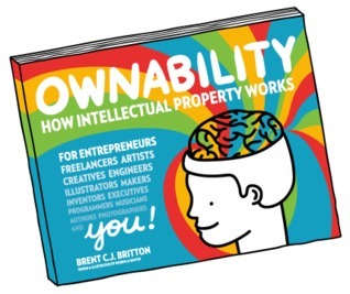 Ownability: How Intellectual Property Works Brent C.J. Britton