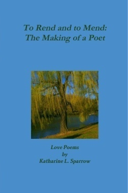 To Rend and to Mend The Making of a Poet  by  Katharine L. Sparrow